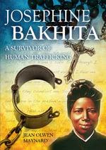 Josephine Bakhita : A Survivor of Human Trafficking - Jean Olwen Maynard