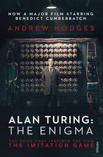 Alan Turing : The Enigma : The Book That Inspired the Film, the Imitation Game - Andrew Hodges