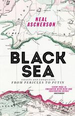 Black Sea : Coasts and Conquests: from Pericles to Putin - Neal Ascherson