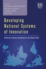 Developing National Systems of Innovation : University - Industry Interactions in the Global South