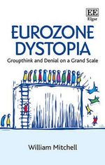 Eurozone Dystopia : Groupthink and Denial on a Grand Scale - W. Mitchell