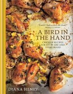 A Bird in the Hand : Chicken Recipes for Every Day and Every Mood - Diana Henry