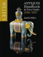 Miller's Antiques Handbook & Price Guide 2016-2017 : Miller's Antiques Handbook & Price Guide - Judith Miller