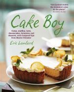 Cake Boy : Cakes, Muffins, Tarts, Cheesecakes, Brownies and Desserts, with Foolproof Tips from Master Patissier - Eric Lanlard