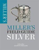 Miller's Field Guide : Silver - Judith Miller