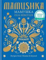 Mamushka : Recipes from Ukraine & Beyond - Olia Hercules
