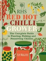 RHS Red Hot Chilli Grower : The Complete Guide to Planting, Picking and Preserving Chillies - Kay Maguire