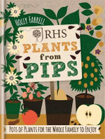 RHS Plants from Pips : Pots of Plants for the Whole Family to Enjoy - Holly Farrell