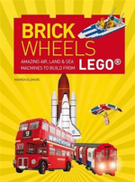Brick Wheels : Amazing Air, Land & Sea Machines to Build from Lego - Warren Elsmore