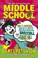 How I Survived Bullies, Broccoli, and Snake Hill : (Middle School 4) - James Patterson