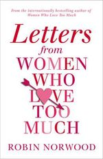 Letters from Women Who Love Too Much - Robin Norwood