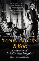 Scout, Atticus & Boo : A Celebration of to Kill a Mockingbird - Mary McDonagh Murphy