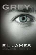 Grey : Fifty Shades of Grey as Told by Christian - E. L. James