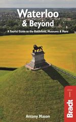 Waterloo & Beyond : Bradt Travel Guides - Antony Mason