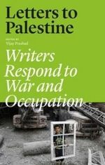 Letters to Palestine : Writers Respond to War and Occupation