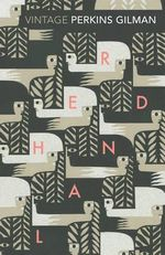 Herland and the Yellow Wallpaper - Charlotte Perkins Gilman