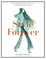 Style Forever : How to Look Fabulous Every Age - Alyson Walsh