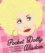 Pocket Dolly Wisdom : Witty Quotes and Wise Words from Dolly Parton - Hardie Grant Books