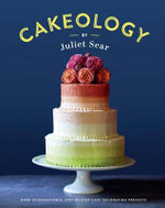 Cakeology : Over 20 Sensational Step-By-Step Cake Decorating Projects - Juliet Sear