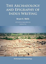 The Archaeology and Epigraphy of Indus Writing 2015 - Bryan K. Wells