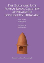 The Early and Late Roman Rural Cemetery at Nemesbod (Vas County, Hungary) 2015 : Archaeopress Roman Archaeology