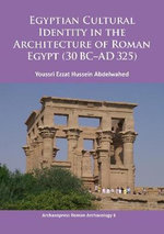 Egyptian Cultural Identity in the Architecture of Roman Egypt (30 BC-AD 325) 2015 : Archaeopress Roman Archaeology