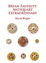 Bryan Faussett : Antiquary Extraordinary 2015 - David Wright