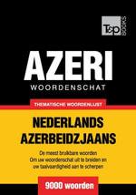 Thematische woordenschat Nederlands-Azerbeidzjaans - 9000 woorden - Andrey Taranov