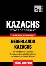 Thematische woordenschat Nederlands-Kazachs - 9000 woorden - Andrey Taranov