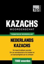 Thematische woordenschat Nederlands-Kazachs - 7000 woorden - Andrey Taranov