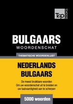 Thematische woordenschat Nederlands-Bulgaars - 5000 woorden - Andrey Taranov