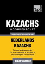 Thematische woordenschat Nederlands-Kazachs - 5000 woorden - Andrey Taranov