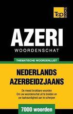 Thematische Woordenschat Nederlands-Azerbeidzjaans - 7000 Woorden - Andrey Taranov