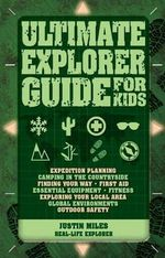 Ultimate Explorer Guide for Kids - Justin Miles