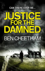 Justice for the Damned : A Steel City Thriller - Ben Cheetham