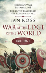 War at the Edge of the World : Part One: The first eight chapters of the Twilight of Empire series, set in Roman Britain, AD 305. - Ian Ross