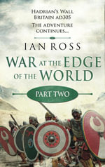 War at the Edge of the World : Part Two: The remaining two parts of Book One of the Twilight of Empire series, set in Roman Britain, AD 305. - Ian Ross