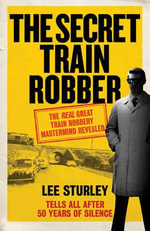 The Secret Train Robber : My Life with the True Mastermind of the Great Train Robbery - Author Name Tbc