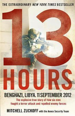 13 Hours : The Explosive True Story of How Six Men Fought a Terror Attack and Repelled Enemy Forces - Mitchell Zuckoff