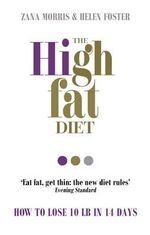 The High Fat Diet : How to Lose 10 Lb in 14 Days - Zana Morris