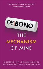 The Mechanism of Mind : Understand How Your Mind Works to Maximise Memory and Creative Potential - Edward De Bono
