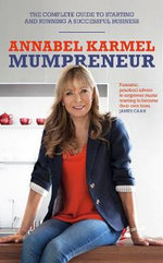 Mumpreneur : The Complete Guide to Starting and Running a Successful Business - Annabel Karmel