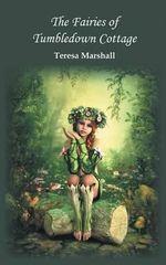 The Fairies of Tumbledown Cottage - Teresa Marshall