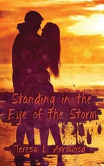 Standing in the Eye of the Storm - Teresa L Arrowood