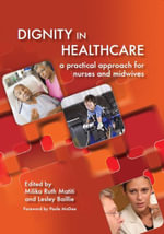 Dignity in Healthcare : a Practical Approach for Nurses and Midwives