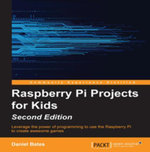 Raspberry Pi Projects for Kids - Second Edition - Bates   Daniel