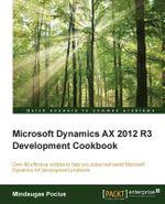 Microsoft Dynamics Ax 2012 R3 Development Cookbook - Mindaugas Pocius