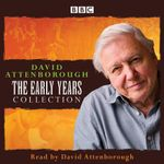 David Attenborough: The Early Years : Plus David Attenborough in His Own Words - Sir David Attenborough