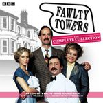 Fawlty Towers: The Complete Collection : Every Soundtrack Episode of the Classic BBC TV Comedy - John Cleese