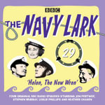 The Navy Lark: Helen, the New Wren Volume 29 : Four Episodes of the Classic BBC Radio Comedy - Lawrie Wyman